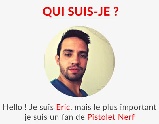 Présentation Eric Pistolet Nerf